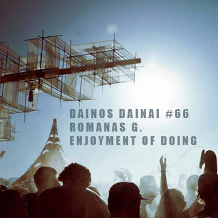Dainos Dainai #66 Romanas G.: Enjoyment of Doing
