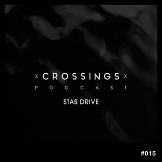 Crossings Podcast #015 - Stas Drive