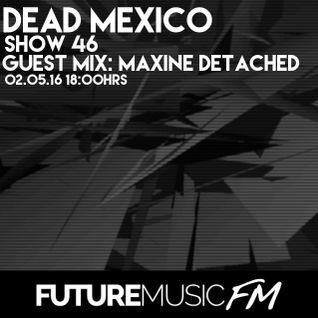 Dead Mexico - FutureMusic.FM - Show 46