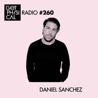 Get Physical Radio #260 mixed by Daniel Sanchez