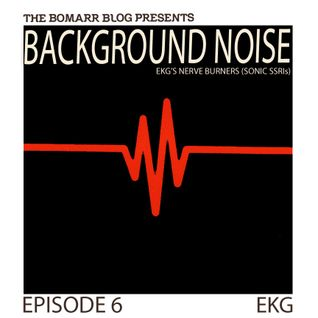 The Bomarr Blog Presents: The Background Noise Podcast Series, Episode 6: EKG