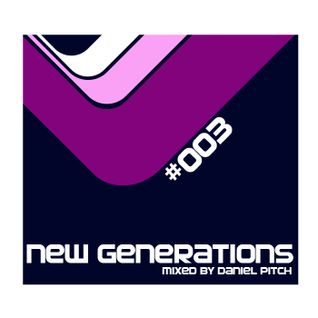 New Generations #003 (Mixed by Daniel Pitch)