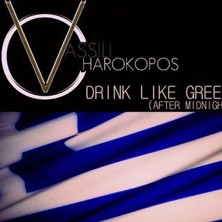 Vassili Charokopos - Drink Like Greek (After Midnight)
