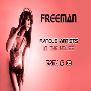 Famous Artists In The HOUSE - FAITH # 003 By Freeman