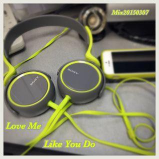 Mix20150307 (Love Me Like You Do)