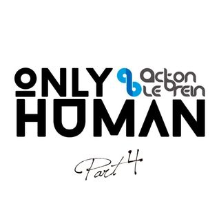 Acton Le'Brein - Only Human (Part 4)
