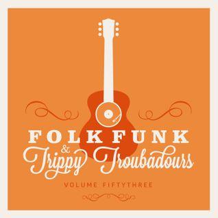 FOLK FUNK & TRIPPY TROUBADOURS VOLUME 53