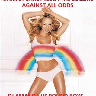 MARIAH CAREY feat. PHIL COLLINS   AGAINST ALL ODDS [DJ AMANDA VS POUND BOYS MASH-UP]
