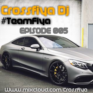 crossFiya DJ - TEAMFIYA EPISODE 005
