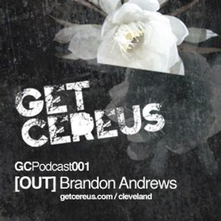 Brandon Andrews - Get Cereus Podcast001[OUT]