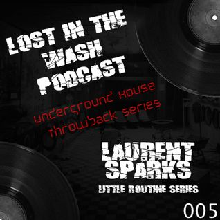 LOST IN THE WASH PODCAST 005 - LAURENT SPARKS