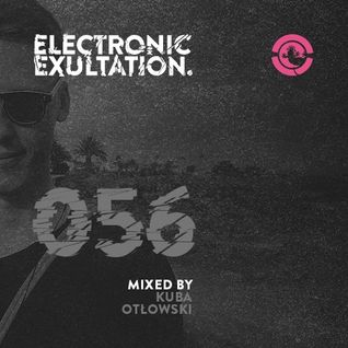 Electronic Exultation 056 - Ibiza Global Radio mixed by Kuba Otłowski