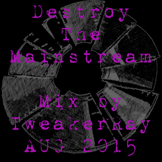 TweakerRay Mix: Destroy The Mainstream AUG 2015