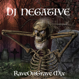 DJ NEGATIVE - RaveOnGrave Mix