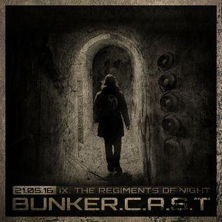 "BUNKER.C.A.S.T IX ""The Regiments of Night"""