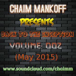 Chaim Mankoff - Back To The Inception, Volume 002 (May 2015)