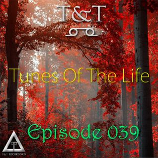 T&T – Tunes Of The Life [Episode 039]