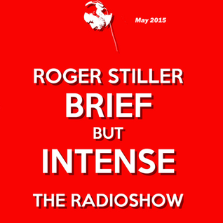 Roger Stiller - Brief But Intense - RadioShow May 2015