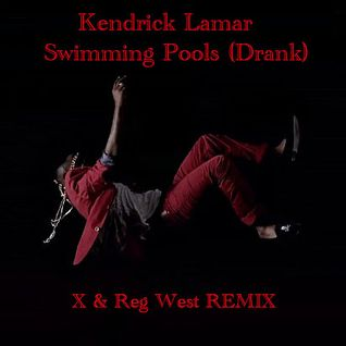 Kendrick Lamar- Swimming Pools (Drank) X & Reg West REMIX