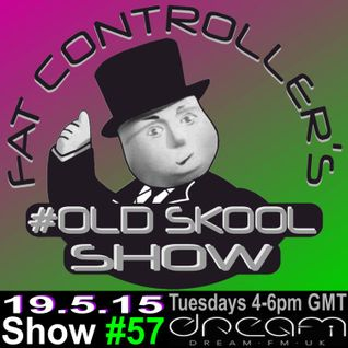 #OldSkool Show #57 With DJ Fat Controller on Dream FM 19th May 2015
