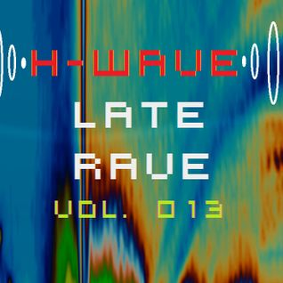 H-Wave Late Rave Vol. 013