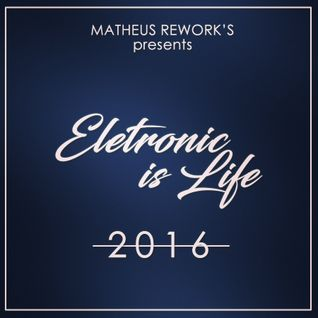 DJ MATHEUS REWORK'S ELETRONIC IS LIFE SET 2016 (BLUE)