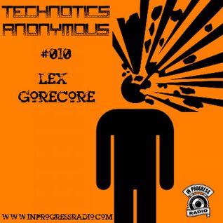 [Friday, May 1, 2015] Technotics Anonymous #010 - Lex Gorecore