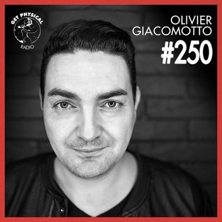 Get Physical Radio #250 mixed by Olivier Giacomotto