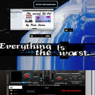 Everything is the Worst - The worst dj set ever made by Pira Lemu