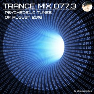Trance Mix 077.3 (Psychedelic Tunes of August 2016)