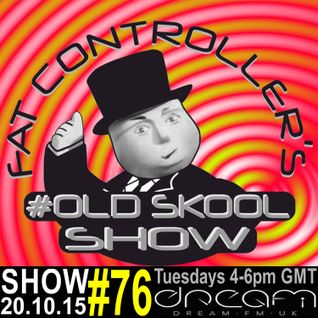 #OldSkool Show #76 With DJ Fat Controller on Dream FM 20th October 2015