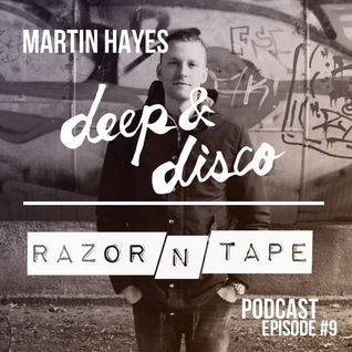 The Deep&Disco / Razor-N-Tape Podcast - Episode #9: Martin Hayes
