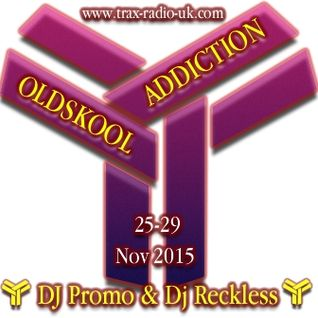 (OLDKOOL ADDICTION) Dj Reckless & Dj Promo - Trax Radio - 25-29 Nov 15