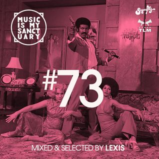 MUSIC IS MY SANCTUARY Show #73 - mixed by Lexis