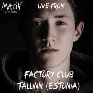 Mattiv - Live From Factory Club Tallinn (Estonia) - 13/02/2016