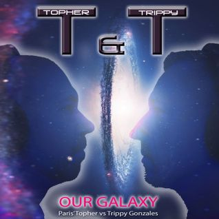 T&T (Topher & Trippy) - Our Galaxy (T&T Club Mix)