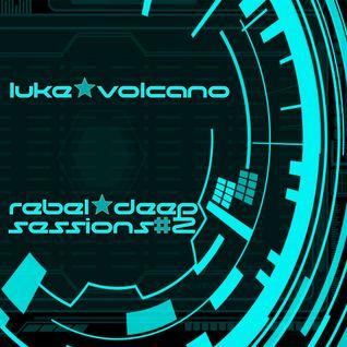 Luke Volcano - Rebel Deep Sessions #2