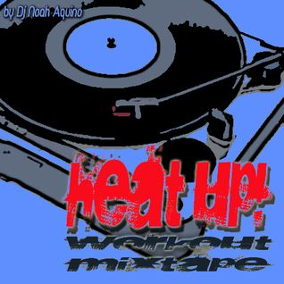 """HEAT UP!"" (The Workout Mixtape - November 2012)"