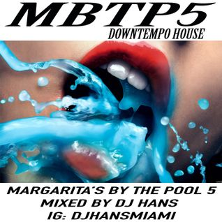 MBTP 5 ( MARGARITA'S BY THE POOL VOL 5 - MIXED BY DJ HANS