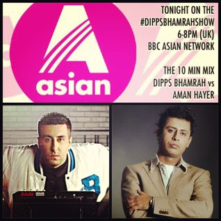 Dipps Bhamrah vs Aman Hayer #10MinMix BBC Asian Network (Feb 2015)