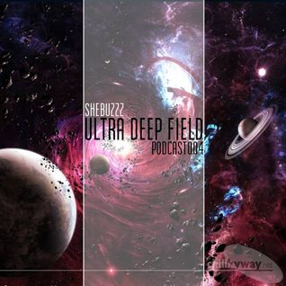 Ultra Deep Field Podcast #004 - mixed by Shebuzzz