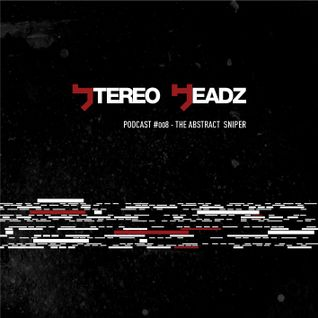 Stereo Headz- Podcast #008 - The Abstract  Sniper