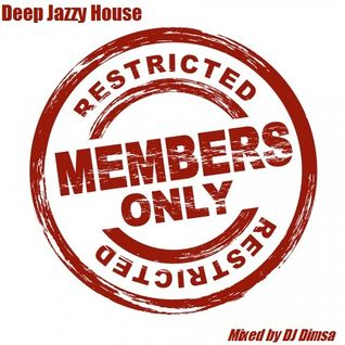 Members Only -  Deep Jazzy House Mix (Re-Post)