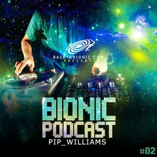 Bionic Podcast #02 :  mixed by PIP WILLIAMS