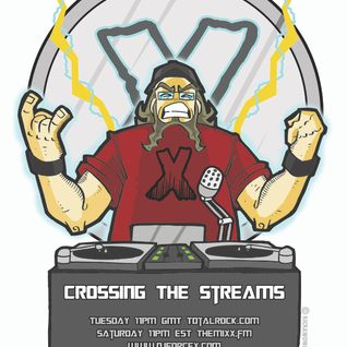 Crossing The Streams Radio Show - Episode #112 @DJForceX @CTS_Radio @TotalRocking @TheMixxRadio