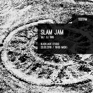 Slam Jam #11 w/ DJ 1985 - 23/03/2016