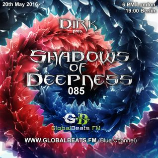 Dirk pres. Shadows Of Deepness 085 (20th May 2016) on GlobalBeats.FM [Blue Channel]