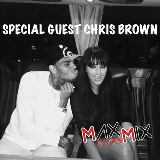 Max In The Mix with SPECIAL GUEST CHRIS BROWN!!!
