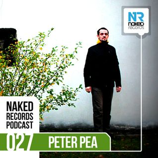 Naked Records Podcast 027 mixed by PETER PEA