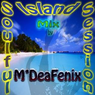 Soulful Island Session Mix by M'DeaFenix 08.June.2013